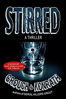 "Stirred (Jacqueline ""Jack"" Daniels/Luther Kite Thriller) (Jacqueline ""Jack"" Daniels Mysteries Book 8) by [Crouch, Blake, Konrath, J.A.]"