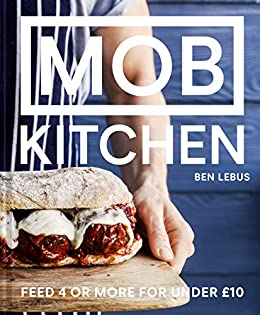 MOB Kitchen  Feed 4 or more for under £10 eBook  Ben Lebus  Amazon ... 8d3da39f6d