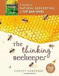 The Thinking Beekeeper: A Guide to Natural Beekeeping in Top Bar Hives by Christy Hemenway (2013-01-15)