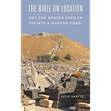 The Bible on Location: Off the Beaten Path in Ancient and Modern Israel (English Edition)