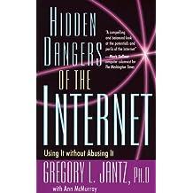 Hidden Dangers of the Internet by Dr. Gregory L. Jantz (2000-03-07)