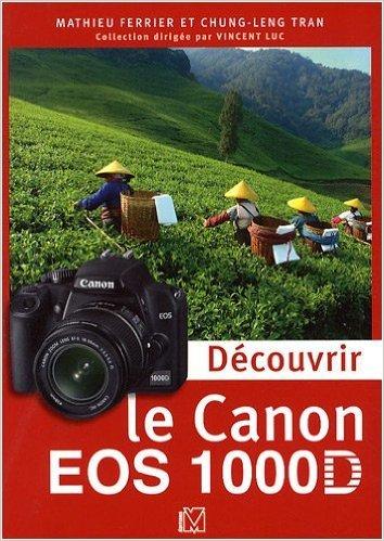 Découvrir le Canon EOS 1000D de Mathieu Ferrier,Chung-Leng Tran,Vincent Luc (Sous la direction de) ( 8 janvier 2009 )