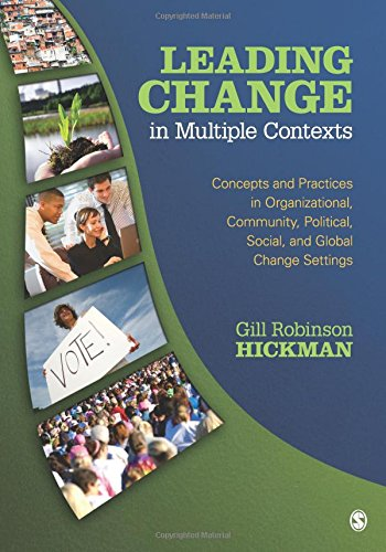 Leading Change in Multiple Contexts: Concepts and Practices in Organizational, Community, Political, Social, and Global Change Settings