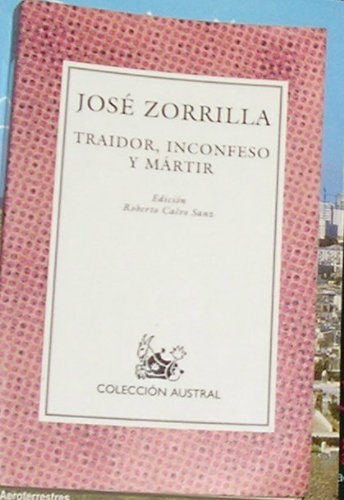 Traidor, inconfeso y mrtir (Coleccin Austral) by Jos Zorrilla