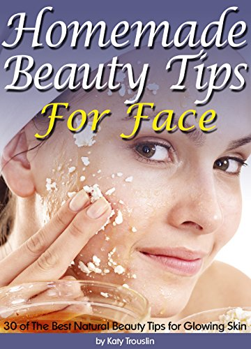 Homemade Beauty Tips For Face 30 Of The Best Natural Glowing Skin