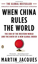 When China Rules the World: The End of the Western World and the Birth of a New Global Order: Second Edition by Martin Jacques (2012-08-28)