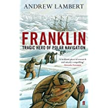 Franklin: Tragic Hero of Polar Navigation (English Edition)