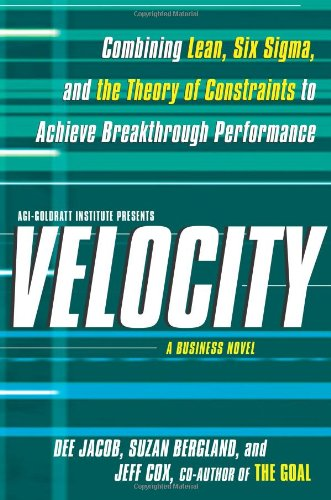 Velocity: Combining Lean, Six Sigma and the Theory of Constraints to Achieve Breakthrough Performance - A Business Novel por Dee Jacob