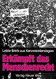 Erk?mpft das Menschenrecht: Letzte Briefe aus Konzentrationslagern