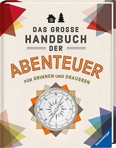 Das große Handbuch der Abenteuer: Für drinnen und draußen -