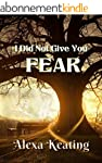 I Did Not Give You Fear: Defeating th...