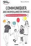 Communiquer avec bienveillance en famille - Le guide pratique pour passer à l'action