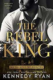 The Rebel King: All the King's Men Duet - Book 2 (All the King's Men Series) (English