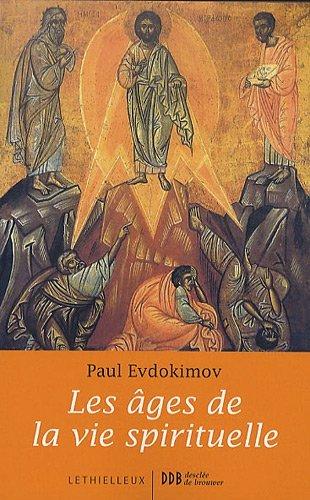 Les âges de la vie spirituelle : Des Pères du désert à nos jours par Paul Evdokimov