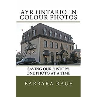 Ayr Ontario in Colour Photos: Saving Our History One Photo at a Time (Cruising Ontario Book 98) (English Edition)