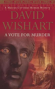 A Vote for Murder (A Marcus Corvinus mystery Book 8) by [Wishart, David]