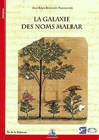 La galaxie des noms malbar : Les débuts de l'intégration des engagés à la Réunion, 1828-1901 par Jean-Régis Ramsamy