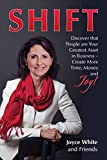 SHIFT: Discover that People are Your Greatest Asset in Business, Create more Time, Money and Joy