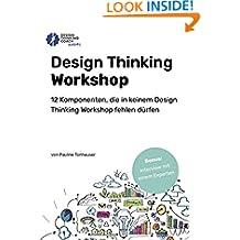 Design Thinking Workshop: The 12 Indispensable Elements for a Design Thinking Workshop (German Edition)