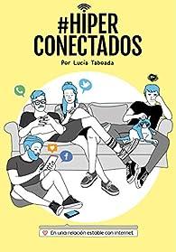 #Hiperconectados: En una relación estable con Internet par Lucía Taboada