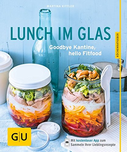 Image of Lunch im Glas: Goodbye Kantine, hello Fitfood (GU KüchenRatgeber)