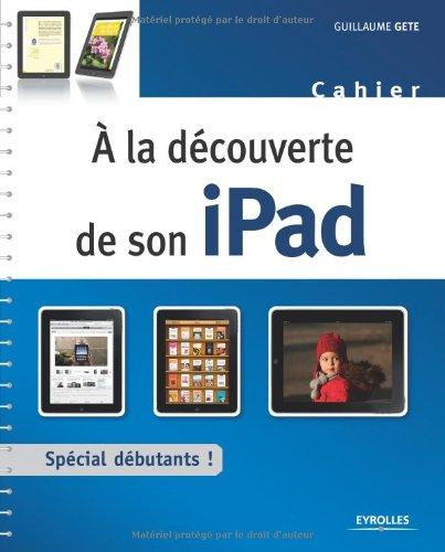 À la découverte de son iPad: Cahier d'exercices spécial débutants !