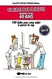 Guide de survie quand on a 40 ans : 100 listes pour vous aider à passer le cap