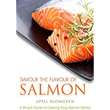 Savour the Flavour of Salmon: A Simple Guide to Cooking Easy Salmon Dishes (English Edition)