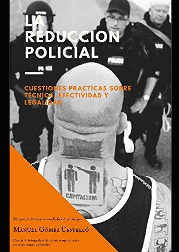 LA REDUCCIÓN POLICIAL: Cuestiones practicas sobre técnica, efectividad y legalidad por Sr Manuel Gómez Castelló