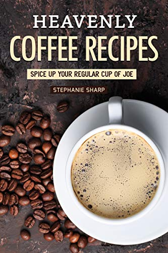 Heavenly Coffee Recipes: Spice Up Your Regular Cup of Joe (English Edition) 5 Creamer