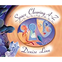 Space Clearing A-Z: How to Use Feng Shui to Purify and Bless Your Home
