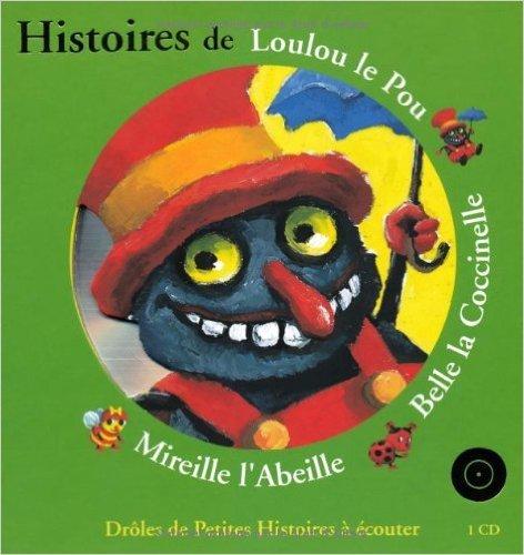 Histoires de Loulou le Pou, Belle la Coccinelle, Mireille l'Abeille (1 livre + 1CD audio) de Antoon Krings ( 27 novembre 2003 )