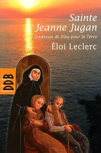 Sainte Jeanne Jugan : Tendresse de Dieu pour la Terre