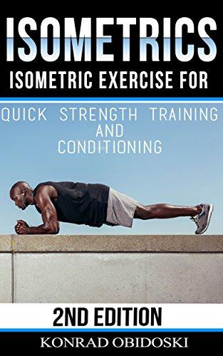 Isometrics: Isometric Exercise for Quick Strength Training and Conditioning (Isometrics, bodyweight training, strength training, conditioning, ripped, six-pack)