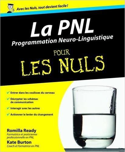 La PNL - Programmation neurolinguistique Pour les Nuls de Kate BURTON ,Romilla READY ( 23 janvier 2008 )