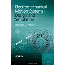 Electromechanical Motion Systems: Design and Simulation by Moritz, Frederick G. (2014) Hardcover