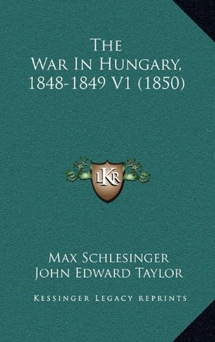 The War in Hungary, 1848-1849 V1 (1850) - Schlesinger Classic Collection
