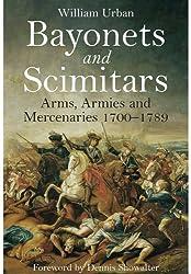 Bayonets and Scimitars: Arms, Armies and Mercenaries 1700 - 1789