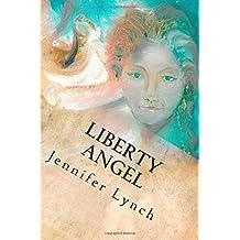 Liberty Angel: Written by Jennifer Lynch, 2013 Edition, (1st Edition) Publisher: CreateSpace Independent Publishing [Paperback]