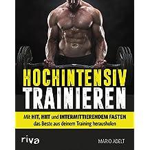 Hochintensiv trainieren: Mit HIT, HIIT und intermittierendem Fasten das Beste aus deinem Training herausholen