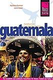 Reise Know-How Guatemala: Reiseführer für individuelles Entdecken -