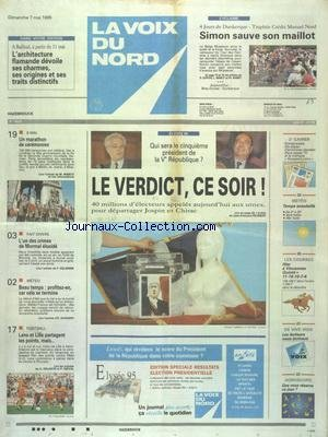 VOIX DU NORD (LA) [No 15925] du 07/05/1995 - ELYSEES - QUI SERA LE 5EME PRESIDENT DE LA 5EME REPUBLIQUE - 8 MAI - UN MARATHON DE CEREMONIE - L'UN DES CRIMES DE MORMAL ELUCIDE - LES SPORTS - FOOT - CYCLISME par Collectif
