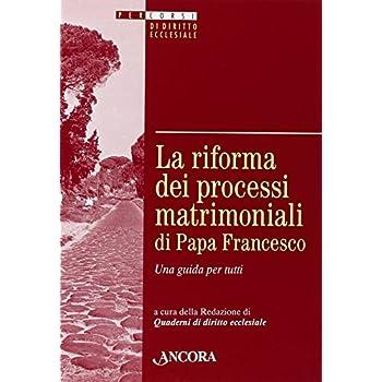 La Riforma Dei Processi Matrimoniali Di Papa Francesco. Una Guida Per Tutti