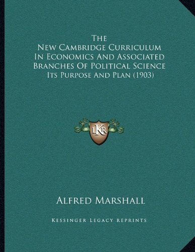 The New Cambridge Curriculum in Economics and Associated Branches of Political Science: Its Purpose and Plan (1903)