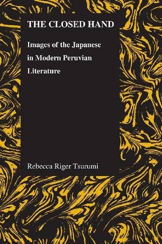 The Closed Hand: Images of the Japanese in Modern Peruvian Literature (Purdue Studies in Romance Literatures)