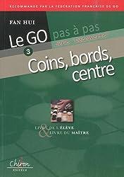 Le go pas à pas : Tome 3, Les coins, les bords, le centre