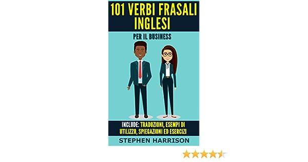 101 Verbi Frasali inglesi per il Business eBook: Stephen Harrison:  Amazon.it: Kindle Store