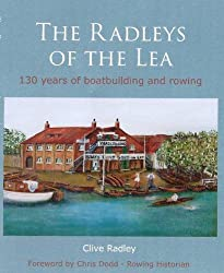 The Radleys of the Lea: 130 Years of Boatbuilding and Rowing