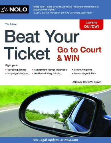 Beat Your Ticket: Go to Court & Win by David W. Brown Attorney (2013-08-30)