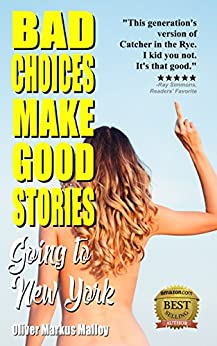 Bad Choices Make Good Stories: Going to New York (How The Great American Opioid Epidemic of The 21st Century Began) by [Malloy, Oliver Markus]